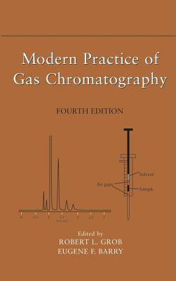 Modern Practice of Gas Chromatography By Grob, Robert Lee/ Barry, Eugene F./ Grob, Robert Lee (EDT)/ Barry, Eugene F. (EDT)