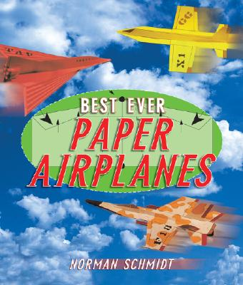 Best Ever Paper Airplanes By Schmidt, Norman